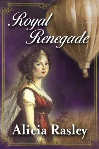Royal Renegade, a Traditional Regency Romance Novel (Regency Escapades) by Alicia Rasley