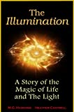 The Illumination - A Story of the Magic of Life and The Light