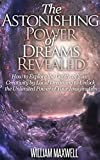 Dreams: The Astonishing Power of Dreams Revealed - How to Explore the Depths of Your Creativity and Unlock the Unlimited Power of Your Imagination