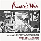 Picassos War: The Destruction of Guernica and the Masterpiece that Changed the World