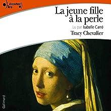 La jeune fille à la perle | Livre audio Auteur(s) : Tracy Chevalier Narrateur(s) : Isabelle Carré