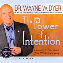 The Power of Intention: Learning to Co-create Your World Your Way: Live Lecture  by Dr. Wayne W. Dyer Narrated by Dr. Wayne W. Dyer