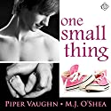 One Small Thing Audiobook by Piper Vaughn, M.J. O'Shea Narrated by Finn Sterling