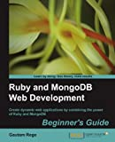 Ruby and MongoDB Web Development Beginner's Guide