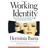 Working Identity: Unconventional Strategies for Reinventing Your Careerpar Herminia Ibarra