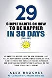 29 Simple Habits On How To Be Happier In 30 Days (Or Less) (English Edition)