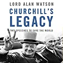 Churchill's Legacy: Two Speeches to Save the World Audiobook by Lord Alan Watson Narrated by Alan Watson