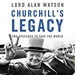 Churchill's Legacy: Two Speeches to Save the World | Lord Alan Watson