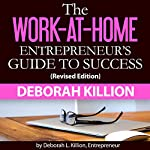 The Work-at-Home Entrepreneur's Guide to Success: Revised Edition | Deborah Killion