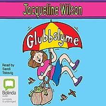 Glubbslyme (       UNABRIDGED) by Jacqueline Wilson Narrated by Sandi Toksvig