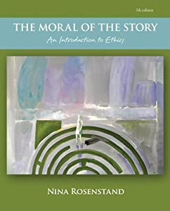 The Moral of the Story: An Introduction to Ethics Nina Rosenstand