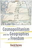 Cosmopolitanism and the Geographies of Freedom (The Wellek Library Lectures) (0231148461) by Harvey, David