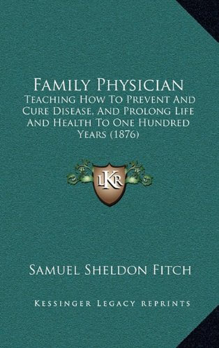 Family Physician: Teaching How to Prevent and Cure Disease, and Prolong Life and Health to One Hundred Years (1876)