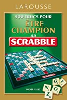 500 Trucs pour être champion au jeu Scrabble®