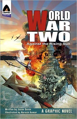 World War Two: Against The Rising Sun (Campfire Graphic Novels) written by Jason Quinn