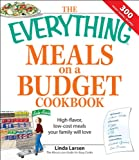 img - for The Everything Meals on a Budget Cookbook: High-flavor, low-cost meals your family will love (Everything ) book / textbook / text book