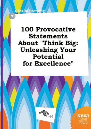 100 Provocative Statements about Think Big: Unleashing Your Potential for Excellence Picture