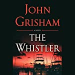 The Whistler Audiobook by John Grisham Narrated by To Be Announced