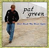 DON'T BREAK MY HEART AGAIN ... - Pat Green