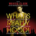 What's Really Hood!: A Collection of Tales from the Streets (       UNABRIDGED) by Victor L. Martin, Shawn Trump, LaShonda Sidberry-Teague, Wahida Clark Narrated by Jessica Pimentel