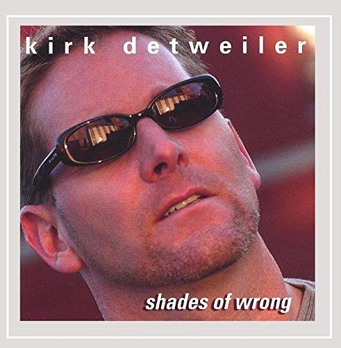Kirk Detweiler - Shades of Wrong