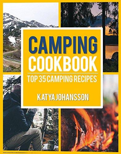 Camping Cookbook: Top 35 Camping Recipes by katya johansson