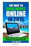 Top Way to Make Money Online In 2015: A Simple, Practical, Step by Step Guide to Generating a Passive Income Online.