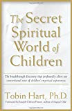 The Secret Spiritual World of Children: The Breakthrough Discovery that Profoundly Alters Our Conventional View of Children's Mystical Experiences