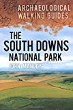John Manley The South Downs National Park: An Archaeological Walking Guide (Archaeological Walking Guides)
