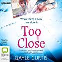 Too Close Audiobook by Gayle Curtis Narrated by Imogen Church