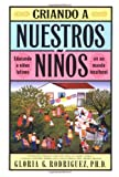 Criando a Nuestros Ninos (Raising Nuestros Ninos): Educando a Ninos Latinos en un Mundo Bicultural (Bringing Up Latino Children in a Bicultural World) (Spanish Edition)