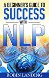img - for A Beginner's Guide to Success With NLP (Neuro Linguistic Programming) (Self Improvement Now Book 2) book / textbook / text book