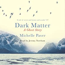 Dark Matter Audiobook by Michelle Paver Narrated by Jeremy Northam