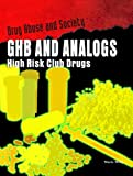 Ghb and Analogs: High-Risk Club Drugs (Drug Abuse and Society)