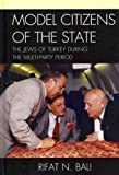 Model Citizens of the State: The Jews of Turkey During the Multi-Party Period Model Citizens of the
