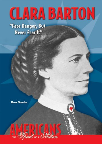Clara Barton: Face Danger, But Never Fear it (Americans - The Spirit of a Nation)