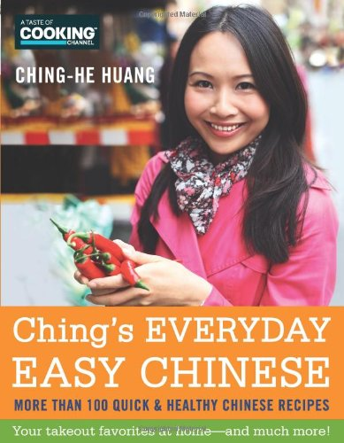 Ching's Everyday Easy Chinese: More Than 100 Quick & Healthy Chinese Recipes by Ching-He Huang