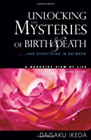 Unlocking the Mysteries of Birth and Death: . . . And Everything in Between