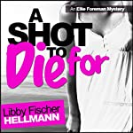 A Shot to Die For: An Ellie Foreman Mystery, Book 4 (       UNABRIDGED) by Libby Fischer Hellmann Narrated by Mary Conway