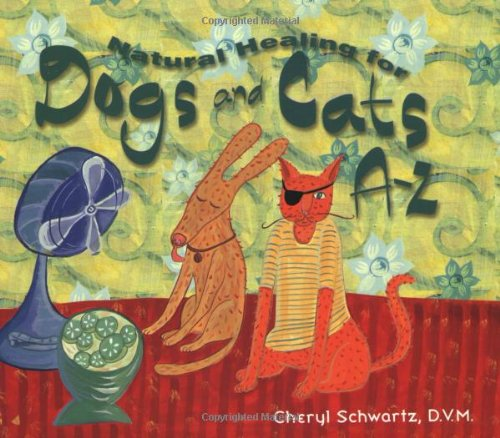 Natural Healing For Dogs And Cats A-Z (A--Z Books)