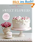 Sweet Flowers - Süsse Blütenpracht für exquisite Torten