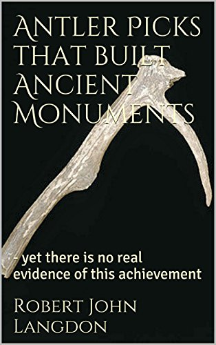 Free Kindle Book : Antler Picks that built Ancient Monuments: - yet there is no real evidence of this achievement (13 Ancient things that don