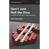 Don't Just Roll The Dice - A usefully short guide to software pricingby Neil Davidson