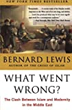 What Went Wrong? Clash Between Islam and Modernity in the Middle East (0060516054) by Bernard Lewis