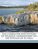 The character and history of Pelagius Commentary on the Epistles of St. Paul