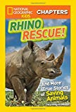 National Geographic Kids Chapters: Rhino Rescue: And More True Stories of Saving Animals (NGK Chapters)