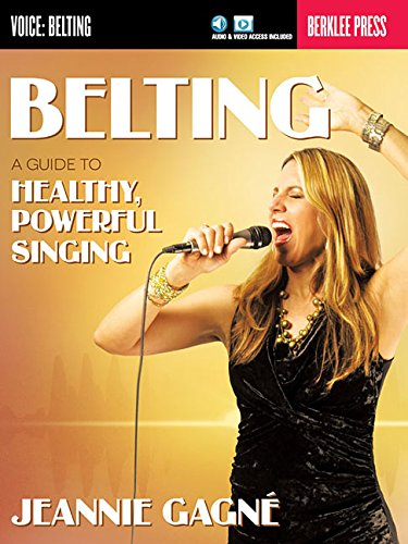 Belting: A Guide to Healthy, Powerful Singing, by Jeannie Gagne