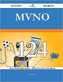 MVNO 124 Success Secrets: 124 Most Asked Questions On MVNO - What You Need To Know