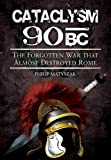 img - for Cataclysm 90 BC: The forgotten war that almost destroyed Rome book / textbook / text book