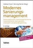 Modernes Sanierungsmanagement: Sanierungskonzepte, Finanzierungsinstrumente, Insolvenzverfahren, Haftungsrisiken, Arbeitsrecht und Verhandlungsführung